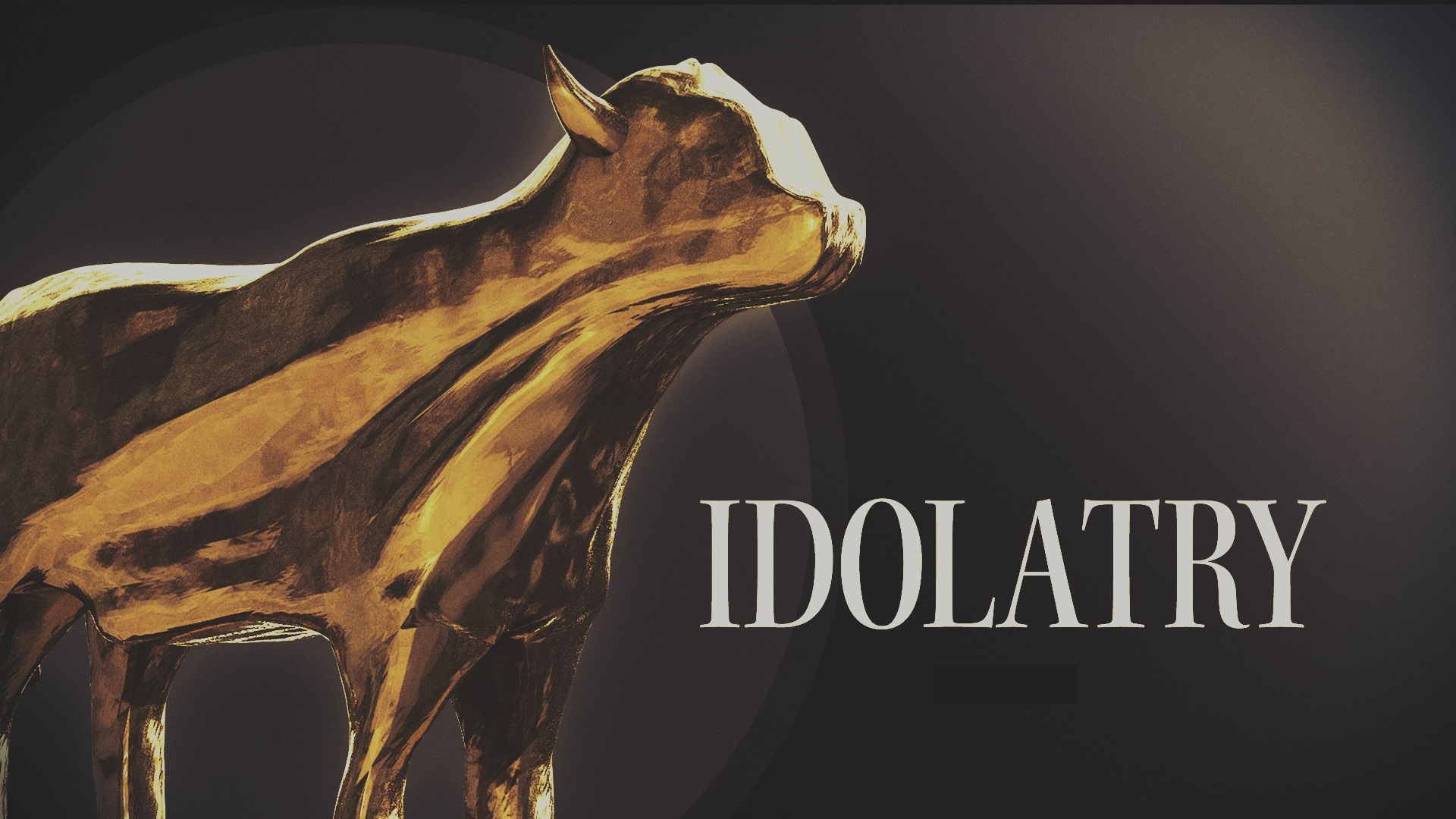 Recognizing Idolatry in 8 Modern Day Idols • Gene S. Whitehead